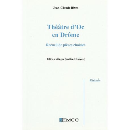 Théâtre d'Oc en Drôme : recueil de pièces choisies - Jean-Claude RIXTE