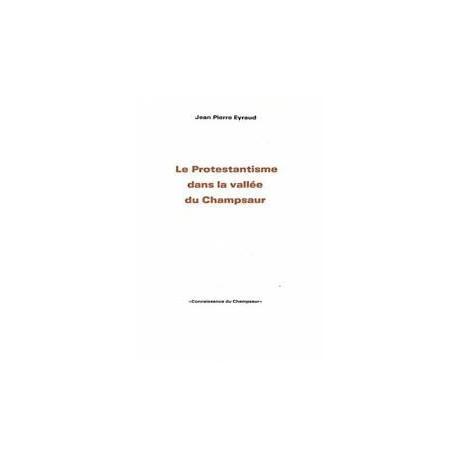 Le Protestantisme dans la vallée du Champsaur - Jean-Pierre Eyraud