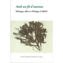 Amb un fil d'amistat – Mélanges offerts à Philippe Gardy - Collectif collègues, disciples et amis