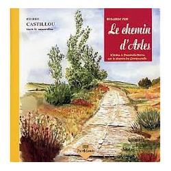 Regards sur le chemin d'Arles - Pierre Castillou