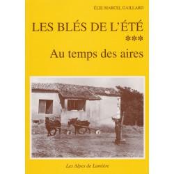Les Alpes de lumière n°122 Les blés de l'été. Au temps des aires - Élie-Marcel Gaillard
