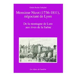 Les Alpes de lumière n°142 Monsieur Nicot (1736-1811), négocian de Lyon - Gisèle Roche-Galopini