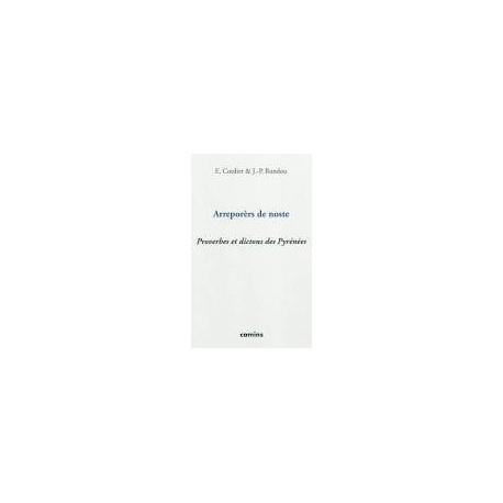 Arreporèrs de noste - Proverbes et dictons des Pyrénées - E. Cordier & J.-P. Rondou