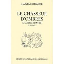 Le chasseur d'ombres et autres psaumes (1960-1969) - Marcela Delpastre