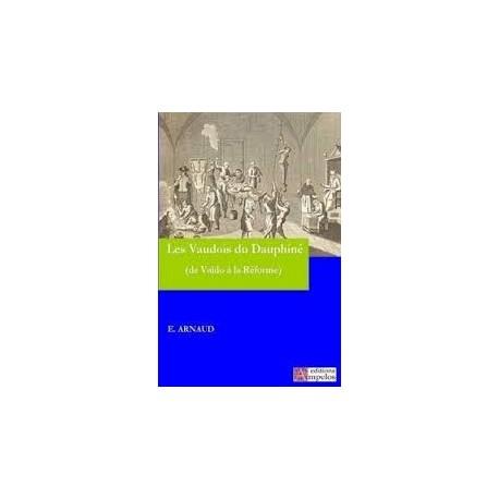 Les vaudois du Dauphiné (de Valdo à la Réforme) - Eugène Arnaud