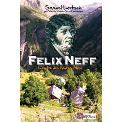 FELIX NEFF – L'apôtre des Hautes-Âlpes - Samuel Lortsch