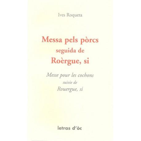Messa pels pòrcs seguida de Roèrgue, si / Messe pour les cochons, suivie de Rouergue, si - Yves Rouquette