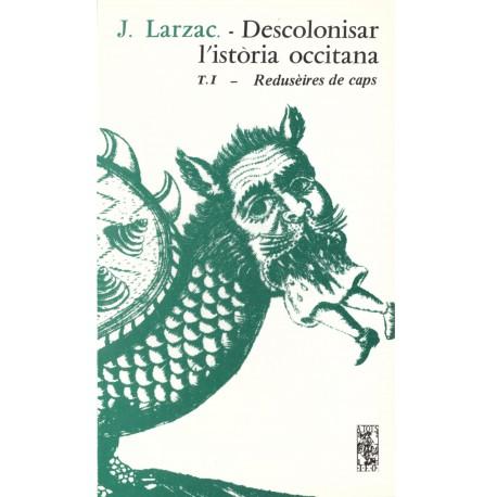 Descolonisar l'istòria occitana (Tome 1) - Joan Larzac