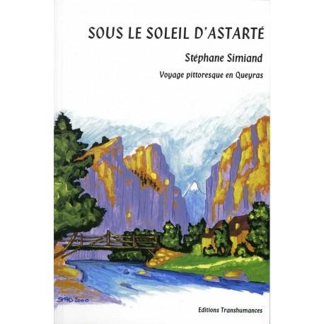 Sous le soleil d'Astarté, voyage pittoresque en Queyras - Stéphane Simiand
