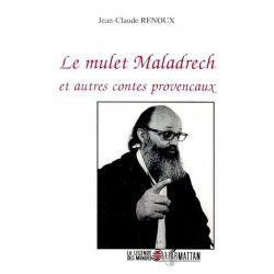 Le mulet Maladrech et autres contes provençaux - Jean-Claude Renoux