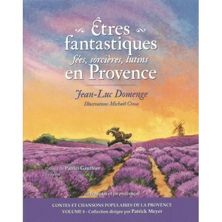 Êtres fantastiques en Provence: fées, sorcières, lutins - Jean-Luc Domenge
