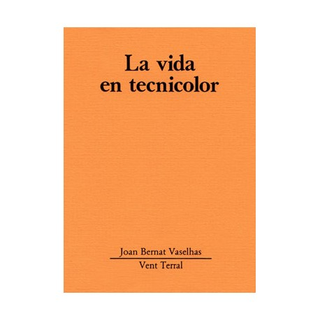 La vida en tecnicolor - Joan Bernat Vaselhas
