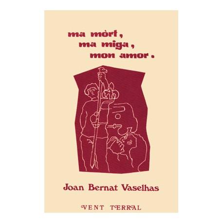 Ma mòrt, ma miga, mon amor - Joan Bernat Vaselhas