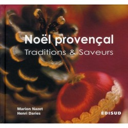 Noël provençal, traditions et saveurs - Marion NAZET / Henri DARIES