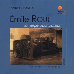 Émile Roul, la neige pour passion - Pierre G. Pascal