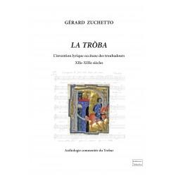 La Tròba, l'invention lyrique occitane des troubadours XIIe - XIIIe siècles - Gérard Zuchetto
