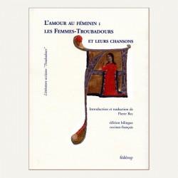 L'amour au féminin : Les Femmes-Troubadours et leurs chansons - Pierre Bec - Couverture
