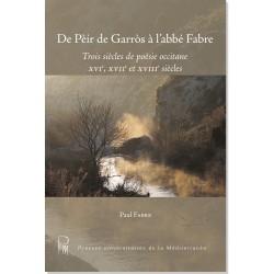 De Pèir de Garròs à l'abbé Fabre – Trois siècles de poésie occitane XVIe, XVIIe et XVIIIe siècles - Paul Fabre