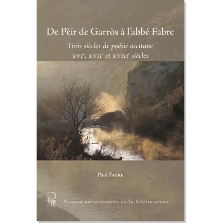 De Pèir de Garròs à l'abbé Fabre – Trois siècles de poésie occitane XVIe, XVIIe et XVIIIe siècles - Paul Fabre - Couverture