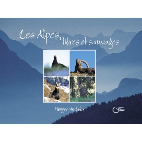 Les Alpes, libres et sauvages - Philippe Mulatier