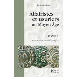 AFFAIRISTES ET USURIERS AU MOYEN ÂGE TOME 1 : Les Lombards, l'hérésie et l'Église - Jacques Labrot