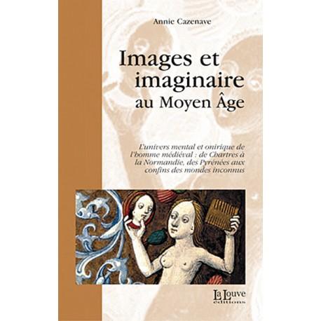 IMAGES ET IMAGINAIRE AU MOYEN ÂGE - Annie Cazenave