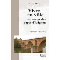 VIVRE EN VILLE AU TEMPS DES PAPES D'AVIGNON - Emmanuel Moureau