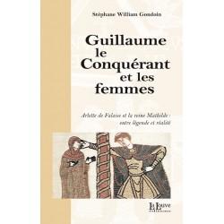 GUILLAUME LE CONQUÉRANT ET LES FEMMES - Stéphane William Gondoin