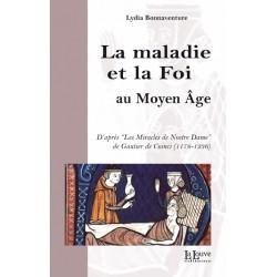LA MALADIE ET LA FOI AU MOYEN ÂGE - Lydia Bonnaventure