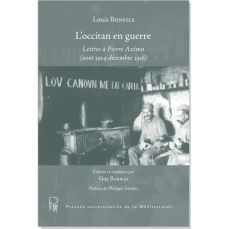 L'occitan en guerre - Louis Bonfils - Lettres à Pierre Azema (août 1914-décembre 1916) - Guy Barral