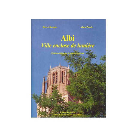 Albi, ville enclose de lumière - Hervé Rougier et Alain Puech