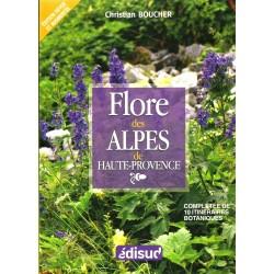 LA FLORE DES ALPES DE HAUTE PROVENCE. Complétée de 10 itinéraires botaniques - Christian Boucher