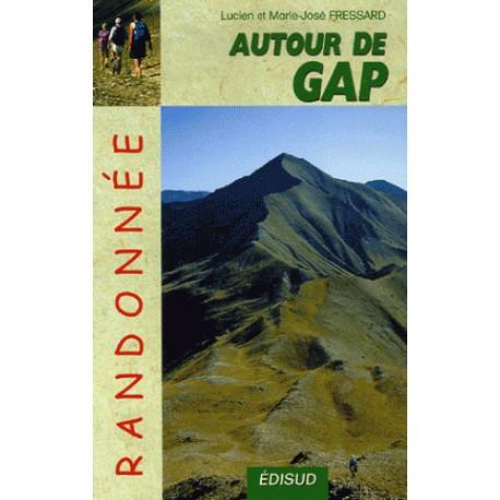 Randonnées autour de Gap au fil des saisons - 45 itinéraires, 86 variantes - Lucien et Marie-José Fressard