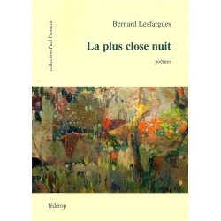 La plus close nuit - Bernard Lesfargues