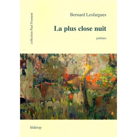 La plus close nuit - Bernard Lesfargues