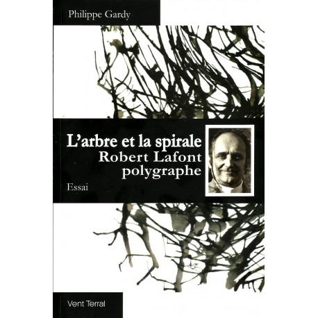 L'arbre et la spirale / Robert Lafont polygraphe -Philippe Gardy