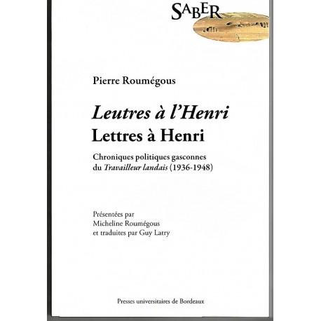 Leutres à l'Henri, lettres à Henri : Chroniques politiques du Travailleur landais (1936-1948) - Pierre Roumégous