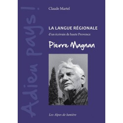 Adieu pays ! La langue régionale d'un écrivain de haute Provence, Pierre Magnan - Claude Martel
