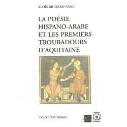 La poésie hispano-arabe et les premiers troubadours d'Aquitaine - Aloïs Richard Nykl
