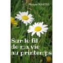 Sur le fil de ma vie au printemps - Maryse MARTEL