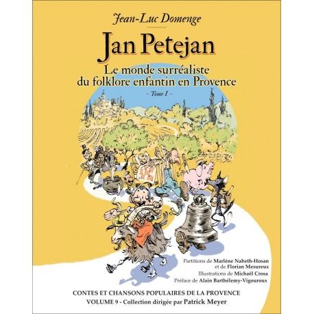 Jan Petejan - Jean-Luc DOMENGE - Le monde surréaliste du folklore enfantin en Provence - Tome1