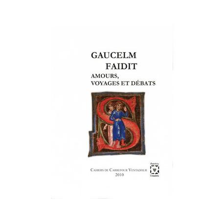 Gaucelm Faidit : amours, voyages et débats - Collectif