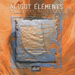 Le Signal du luguet - Aligòt Eléments