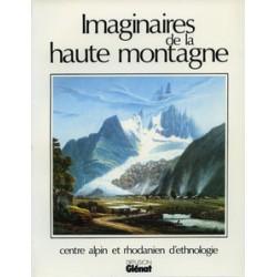 Imaginaires de la haute montagne - Centre Alpin et Rhodanien d'Ethnologie - 1987