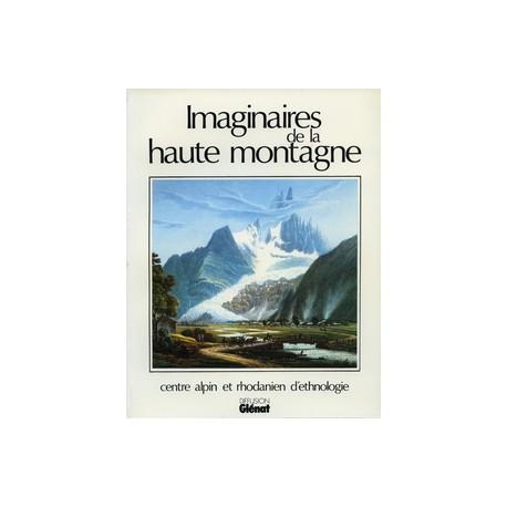 Imaginaires de la haute montagne - Centre Alpin et Rhodanien d'Ethnologie.