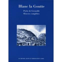 Œuvres Complètes - Blanc la Goutte, poète de Grenoble.