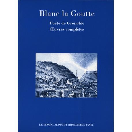 Blanc la Goutte, poète de Grenoble, Oeuvres complètes - Gunhild Hoyer et Gaston Tuaillon