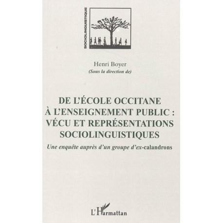 DE L'ÉCOLE OCCITANE À L'ENSEIGNEMENT PUBLIC: VÉCU ET REPRÉSENTATIONS SOCIOLINGUISTIQUES Sous la direction d'Henri Boyer