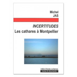Incertitudes - Les cathares à Montpellier - Jas Michel