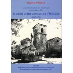 Clandestinité et réseau républicain dans le Haut-Var, La société secrète montagnarde d'Artignosc (1849-1851) - Frédéric Négrel